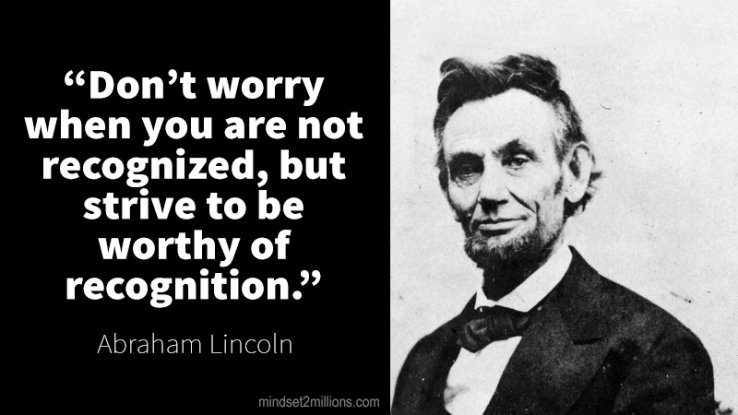 Abraham-Lincoln-Dont-worry-when-you-are-not-recognized-but-strive-to-be-worthy-of-recognition